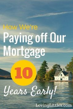 Paying off the Mortgage Early: We never expected to be those crazy people that insisted on paying off our mortgage early. But, here we are. We're getting rid of our debt; 10 years early!