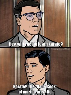 "When Archer totally dissed karate. And Dane Cook. | 23 ""Archer"" Jokes So Funny They'll Put You In The Danger Zone"