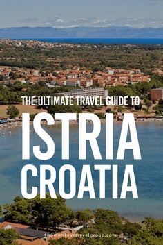 The Ultimate Travel Guide to Istria, Croatia