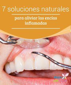 7 soluciones naturales para aliviar las encías inflamadas  Las encías inflamadas pueden ser el resultado de una infección bacteriana. Descubre 7 soluciones naturales para acelerar su recuperación.