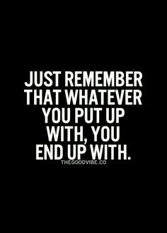 Just remember that whatever you put up with, you end up with. Relationship quotes and inspirational quotes. These quotes can be helpful to support your relationship goals, advice, tips and ideas for happy friendships, and happy relationships. Love Quotes For Her, Cute Love Quotes, Great Quotes, Quotes To Live By, Unique Quotes, Meaningful Quotes, Good Vibes Quotes, The Words, Cool Words
