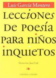 Lecciones de poesía para niños inquietos / Luis García Montero ; [ilustraciones y diseño Juan Vida] Edición. Albolote (Granada) : Comares, 2000