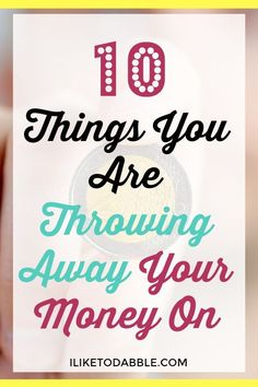 10 Things You Are Throwing Away Your Money On. Frugal living. Money saving tips. Budgeting. Finance. Save money and make money. Money smarts.