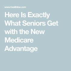 Here Is Exactly What Seniors Get with the New Medicare Advantage