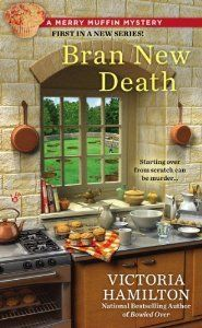 Bran New Death (2013) (The first book in the Merry Muffin Mystery series) A novel by Victoria Hamilton