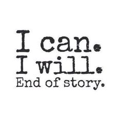 i can and i will | ... reach all of my goals and dreams no excuses no reasons why i can t the