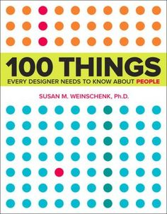 "One of my favs...100 Things Every Designer Needs to Know About People Susan Weinschenk ""The human brain starts working the moment you are born and never stop..."