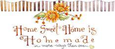 Home Sweet Home is Homemade  from Susan's Oct. 2009 Willard Newsletter.