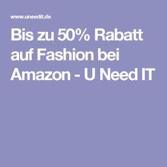 Bis zu 50% Rabatt auf Fashion bei Amazon - U Need IT