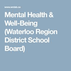 Mental Health & Well-Being (Waterloo Region District School Board) Health And Wellness, Mental Health, Parenting, School, Board, Health Fitness, Childcare, Planks, Natural Parenting