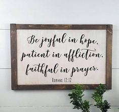 Be joyful in hope, patient in affliction, faithful in prayer. Romans Custom Rustic Wooden Sign - Made to Order Painted Wood Signs, Wooden Signs, Sign Quotes, Qoutes, Wall Quotes, Christian Decor, Romans 12, Silhouette Projects, Silhouette Cameo