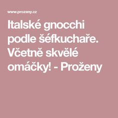 Italské gnocchi podle šéfkuchaře. Včetně skvělé omáčky! - Proženy Gnocchi