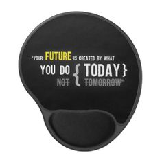 Your future is created by what you do today quote gel mousepad