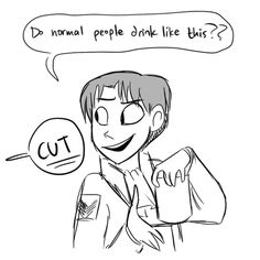How Levi REALLY feels when he drinks his tea like that.  And they film it Seriously People