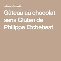 Gâteau au chocolat sans Gluten de Philippe Etchebest
