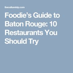 Foodie's Guide to Baton Rouge: 10 Restaurants You Should Try