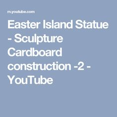 Easter Island Statue - Sculpture Cardboard construction -2 - YouTube