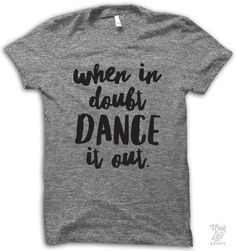 http://www.thuglifeshirts.com/products/when-in-doubt-dance-it-out?pp=0