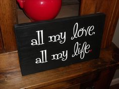 All my love, all my life Valentine, love saying sign, 7x12 wedding, anniversary sign gift, Hand painted wood sign. $17.00, via Etsy.