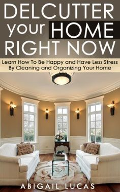 Declutter Your Home Right Now (Learn How To Be Happy and Have Less Stress By Cleaning and Organizing Your Home Book 1) by Abigail Lucas, http://www.amazon.com/dp/B00J6NGFM4/ref=cm_sw_r_pi_dp_Mbz1tb04579TD