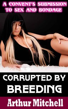 Corrupted by Breeding: A Convent's Submission to Sex and Bondage (Nun Priest Erotica) - Kindle edition by Arthur Mitchell. Literature & Fiction Kindle eBooks @ Amazon.com.