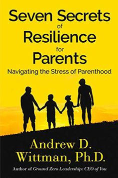 In Seven Secrets of Resilience for Parents: Navigating the Stress of Parenthood, Mental Toughness Coach Andrew Wittman brings his signature insight to redefine what it means to be a successful parent. Date, Peer Pressure, Tough Day, Kids Behavior, All You Can, Good To Know, The Secret, It Hurts, Parents