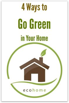 4 Ways to Go Green in Your Home