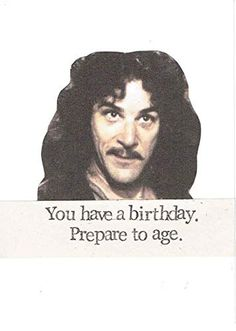 Prepare to age funny birthday card inigo montoya princess bride movie humor sick and tired of the panic here are some hilarious corona virus memes to try and brighten your day! Birthday Wishes Funny, Happy Birthday Funny, Happy Birthday Quotes, Birthday Messages, Birthday Greetings, Birthday Funnies, Birthday Boys, 19th Birthday, Women Birthday