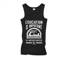 Woodworking How To Woodworking Is Importanter - Is woodworking important for you? Show everyone your priorities with this funny shirt! Funny Fishing Shirts, Fishing Humor, Funny Shirts, Woodworking School, Learn Woodworking, Woodworking Plans, Tank Man, Priorities, Mens Tops