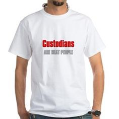 Custodians are Neat People White T-Shirt