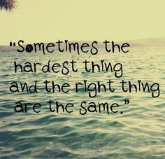 fantastic life quotes sometimes the hardest thing is right