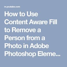 How to Use Content Aware Fill to Remove a Person from a Photo in Adobe Photoshop Elements - YouTube