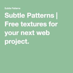 Subtle Patterns | Free textures for your next web project.