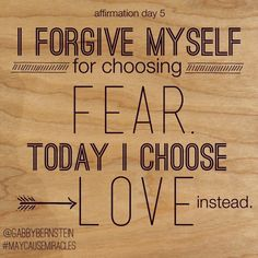 I forgive myself for choosing fear. Today I choose Love in stead. #MayCauseMiracles #Affirmation day 5...