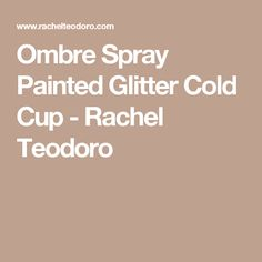 Ombre Spray Painted Glitter Cold Cup - Rachel Teodoro