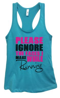 Womens PLEASE IGNORE THE FACES I MAKE WHILE Running Grapahic Design Fitted Tank Top - Ideal1199