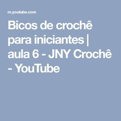 Bicos de crochê para iniciantes | aula 6 - JNY Crochê - YouTube