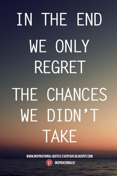In the end... We only regret the chances we didn't take - Lewis Carroll #quotes #InspirationalQuotes