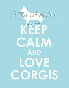Keep Calm and Love Corgis!!
