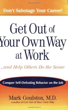 Get Out of Your Own Way at Work...And Help Others Do the Same: Conquer  Self-Defeating Behavior on the Job by Mark Goulston http://www.amazon.com/dp/0399532854/ref=cm_sw_r_pi_dp_Uiu0tb1BESCAMC76
