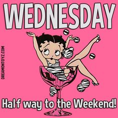Betty Boop Happy Wednesday greeting WEDNESDAY - Half way to the Weekend! - Cartoon character Betty Boop wearing zebra stripes, posing in a champagne glass with bubbles Wednesday Greetings, Wednesday Hump Day, Good Morning Wednesday, Wacky Wednesday, Funny Wednesday Memes, Happy Wednesday Quotes, Happy Thursday, Monday Thursday, Friday Memes