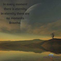 Breathe.   Original artwork: Inga Nielsen  #eternity #time #moments #quote #lifequote #spiritual #life #earth #breathe #live #shamanic #healer #author #art #nature #universe