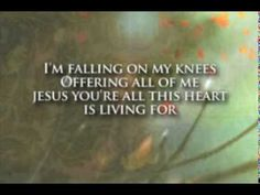 Hungry (Falling on My Knees) ... worship song with lyrics