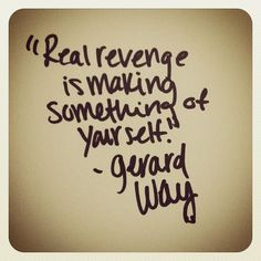 """Real revenge is making something of yourself."" -Gerard Way #quote #gerardway  (Taken with Instagram)"