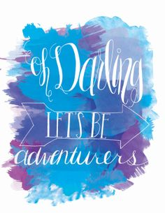 Oh Darling Let's Be Adventurers //