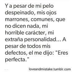 """A pesar de todo.. El me dijo """"Eres Perfecta"""""""