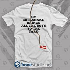 My Milkshake Brings All The Boys To The Yard T Shirt  Get This @ https://www.bonestudio.net/product-category/quote-tshirts/