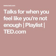 Talks for when you feel like you're not enough   Playlist   TED.com