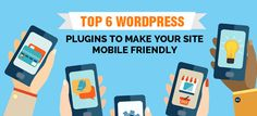 Top 6 WordPress Plugins to Make Your Site Mobile Friendly