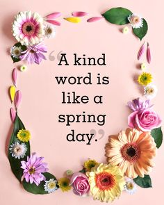 """A kind word is like a spring day."""